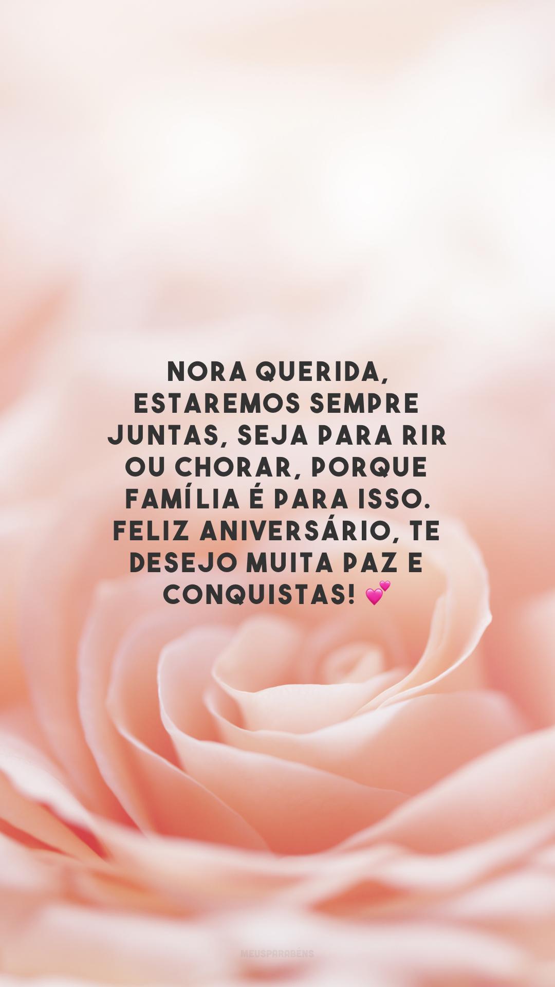 Nora querida, estaremos sempre juntas, seja para rir ou chorar, porque família é para isso. Feliz aniversário, te desejo muita paz e conquistas! 💕