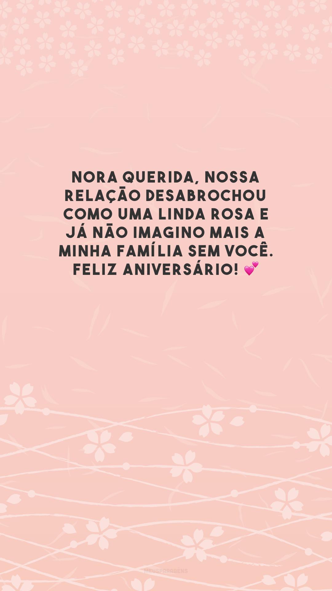 Nora querida, nossa relação desabrochou como uma linda rosa e já não imagino mais a minha família sem você. Feliz aniversário! 💕