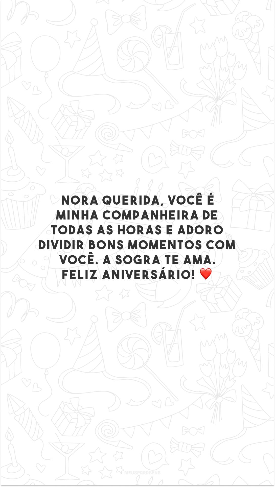 Nora querida, você é minha companheira de todas as horas e adoro dividir bons momentos com você. A sogra te ama. Feliz aniversário! ❤️