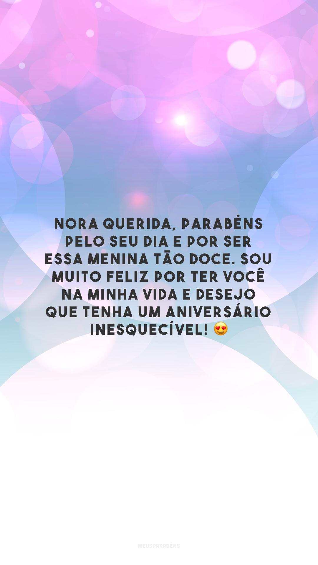 Nora querida, parabéns pelo seu dia e por ser essa menina tão doce. Sou muito feliz por ter você na minha vida e desejo que tenha um aniversário inesquecível! 😍