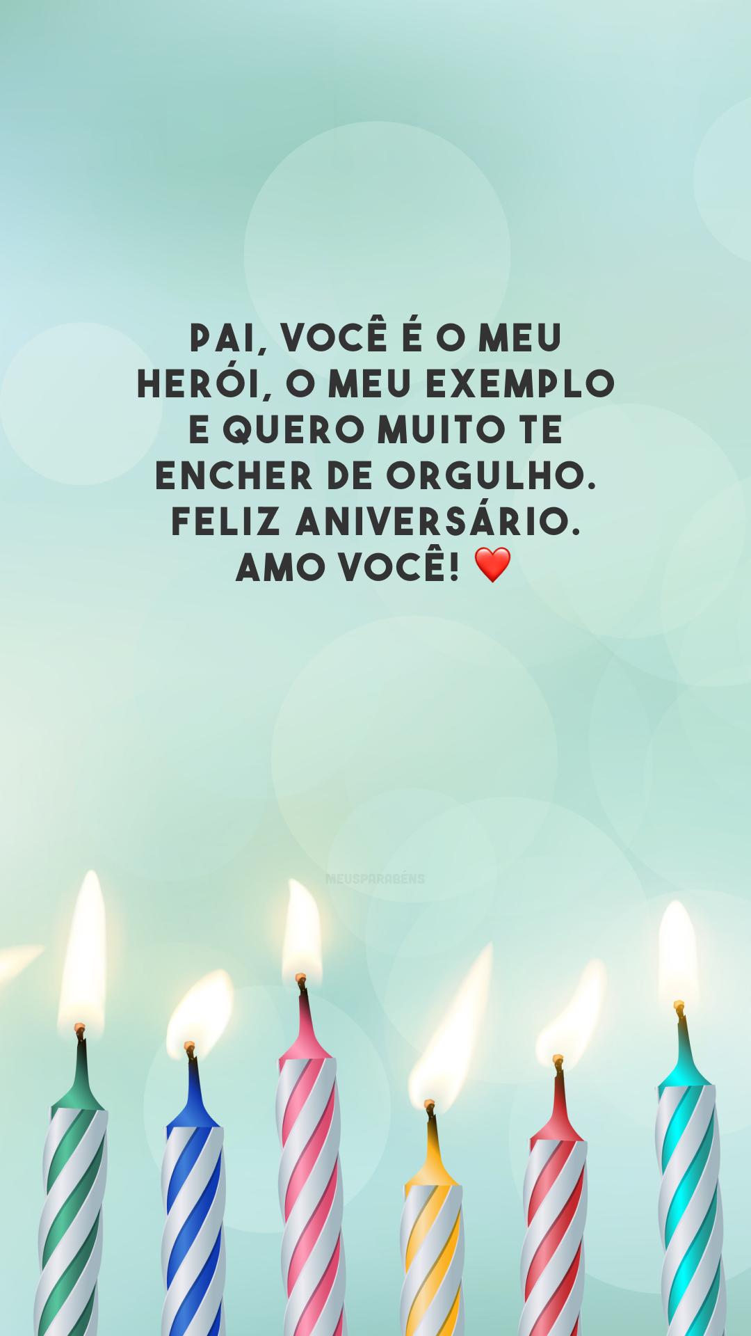 Pai, você é o meu herói, o meu exemplo e quero muito te encher de orgulho. Feliz aniversário. Amo você! ❤️