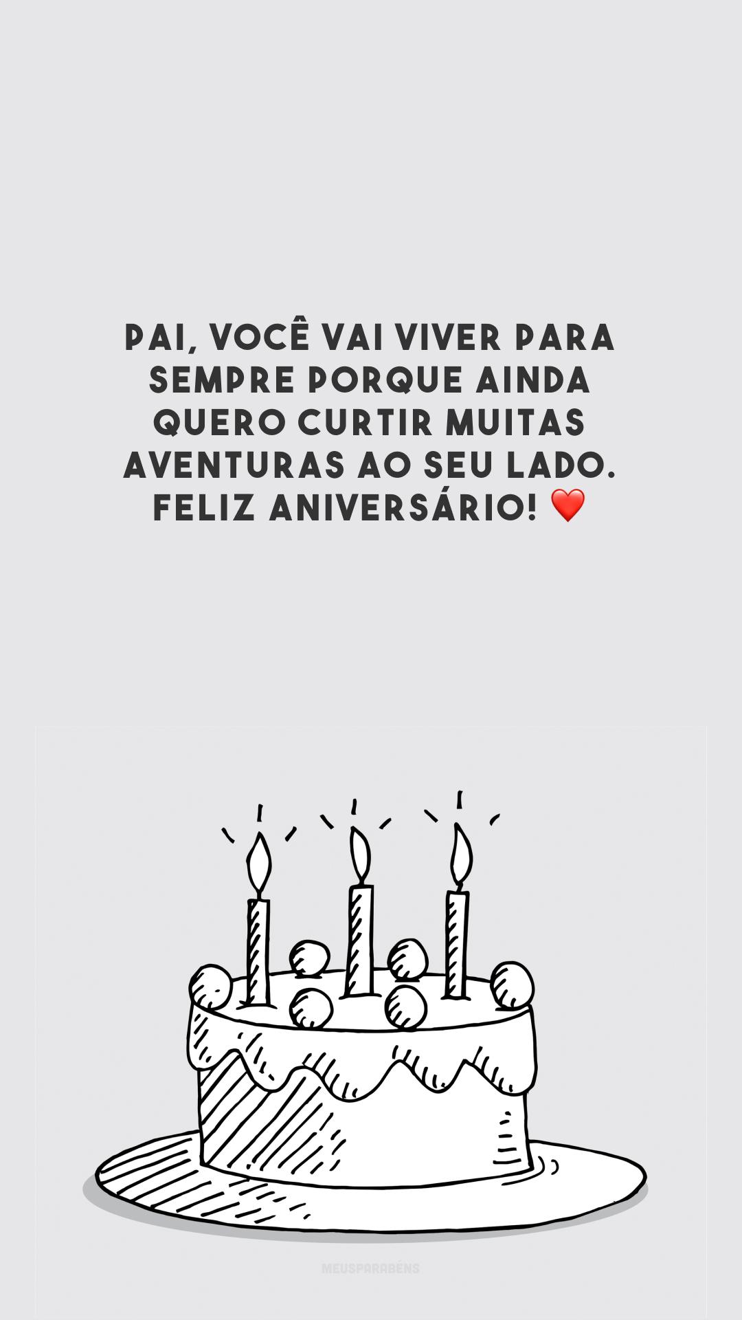 Pai, você vai viver para sempre porque ainda quero curtir muitas aventuras ao seu lado. Feliz aniversário! ❤️