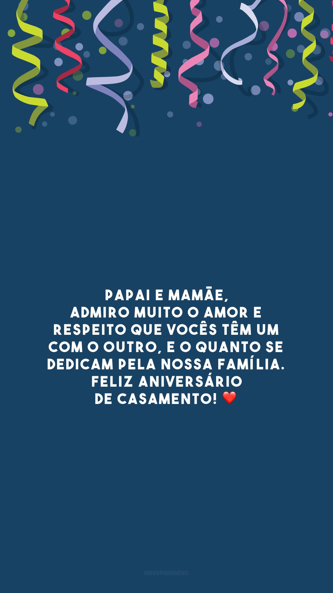 Papai e mamãe, admiro muito o amor e respeito que vocês têm um com o outro, e o quanto se dedicam pela nossa família. Feliz aniversário de casamento! ❤️