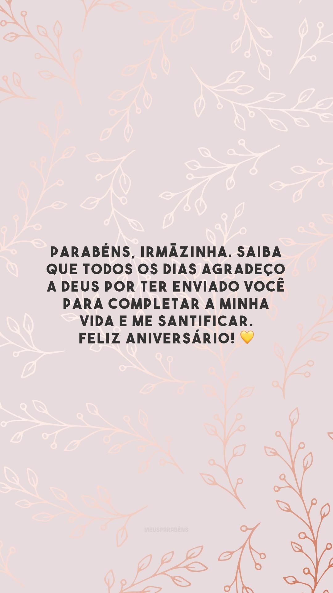 Parabéns, irmãzinha. Saiba que todos os dias agradeço a Deus por ter enviado você para completar a minha vida e me santificar. Feliz aniversário! 💛