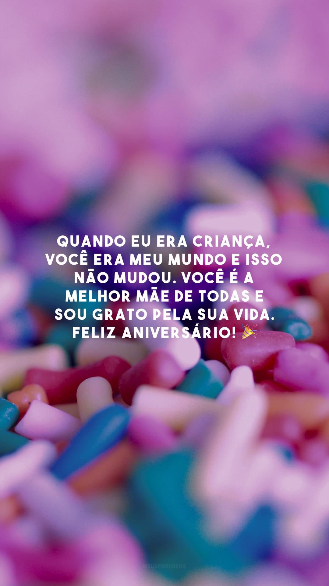 Quando eu era criança, você era meu mundo e isso não mudou. Você é a melhor mãe de todas e sou grato pela sua vida. Feliz aniversário! 🎉