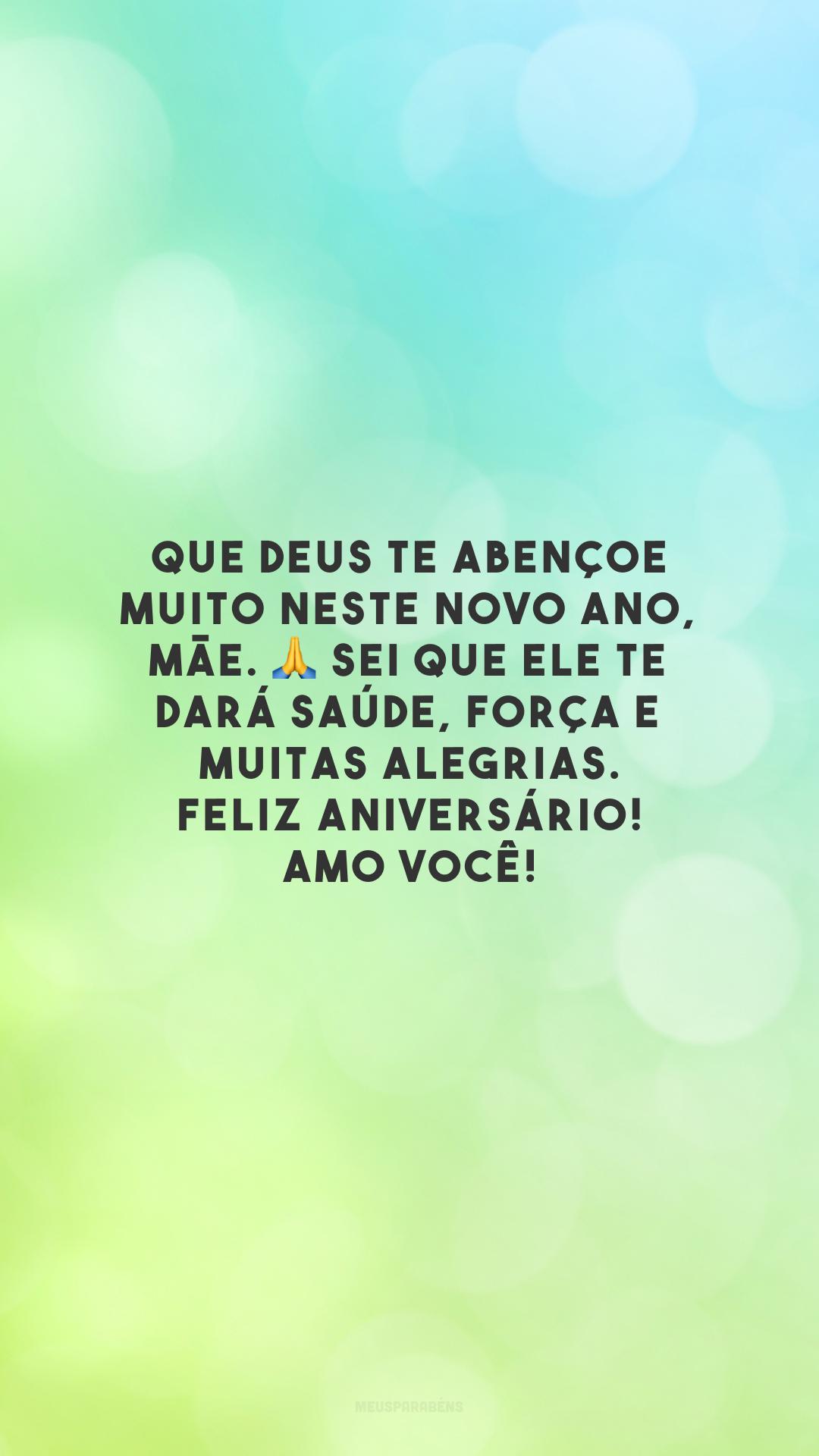 Que Deus te abençoe muito neste novo ano, mãe. 🙏 Sei que Ele te dará saúde, força e muitas alegrias. Feliz aniversário! Amo você!