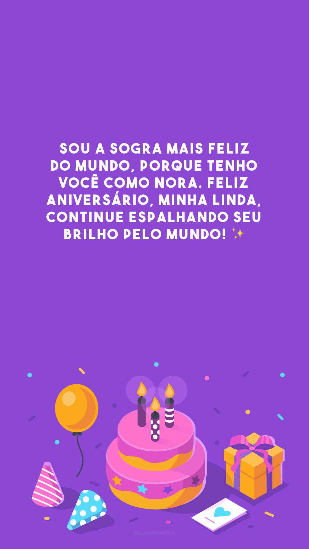 Sou a sogra mais feliz do mundo, porque tenho você como nora. Feliz aniversário, minha linda, continue espalhando seu brilho pelo mundo! ✨