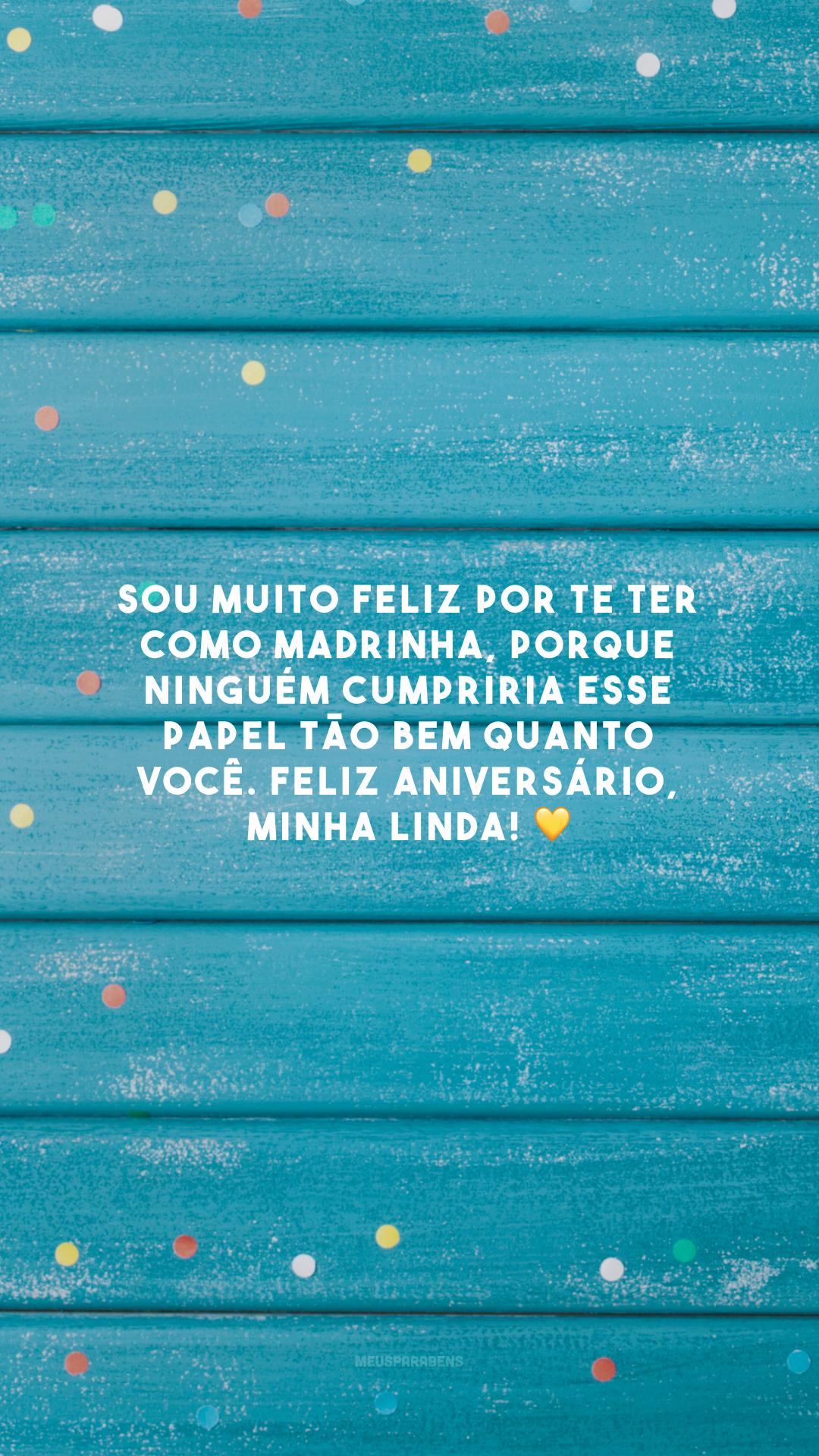 Sou muito feliz por te ter como madrinha, porque ninguém cumpriria esse papel tão bem quanto você. Feliz aniversário, minha linda! 💛