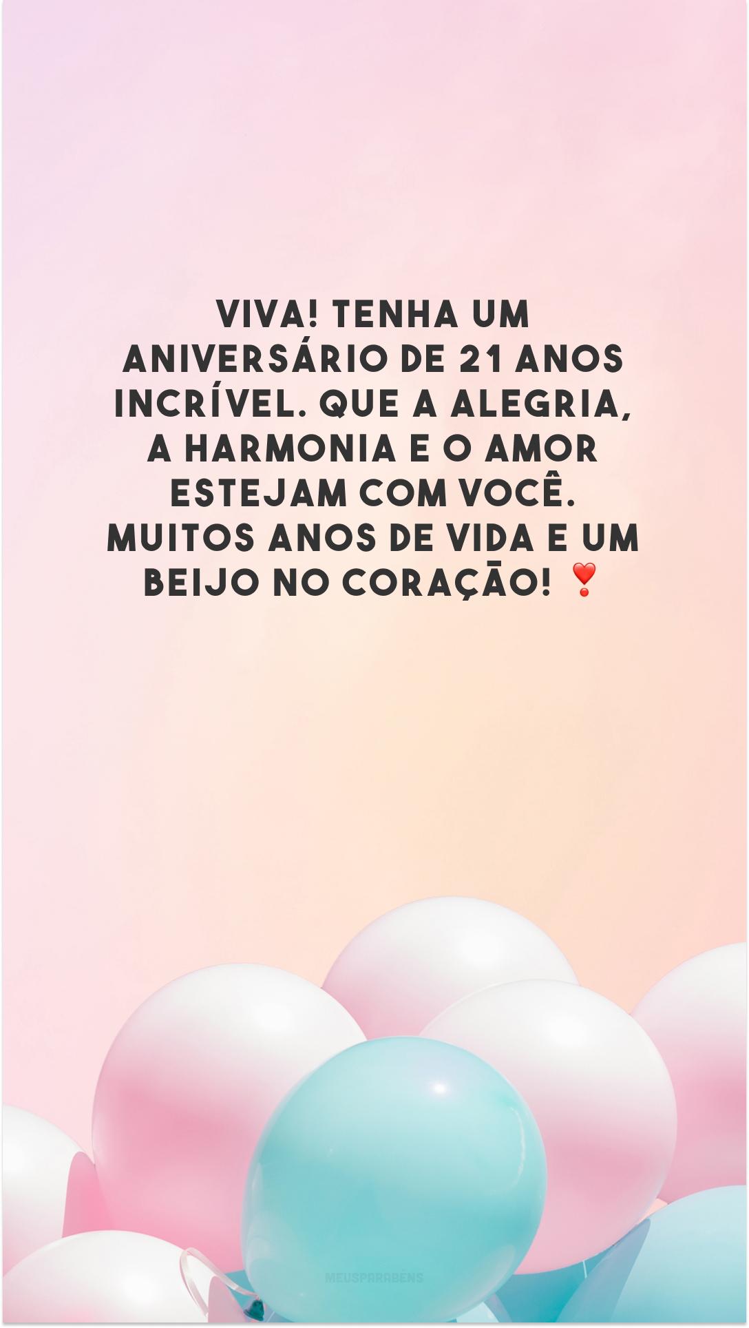Viva! Tenha um aniversário de 21 anos incrível. Que a alegria, a harmonia e o amor estejam com você. Muitos anos de vida e um beijo no coração! ❣️