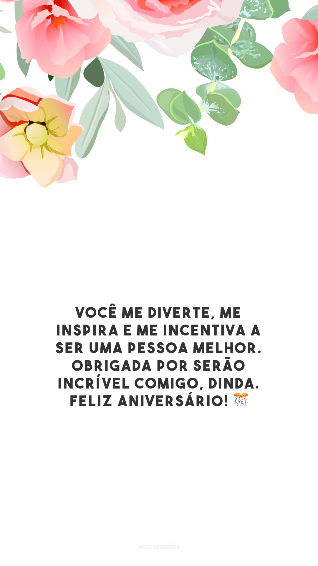 Você me diverte, me inspira e me incentiva a ser uma pessoa melhor. Obrigada por serão incrível comigo, dinda. Feliz aniversário! 🎊