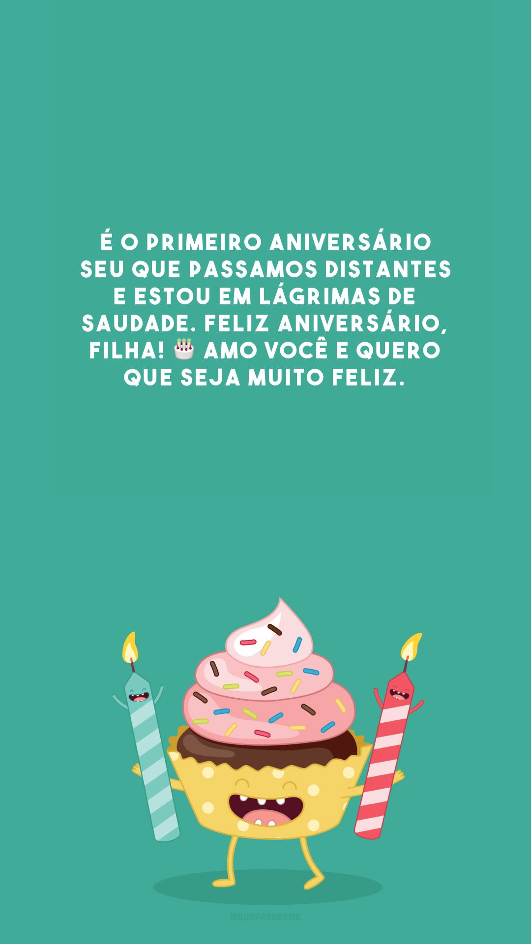 É o primeiro aniversário seu que passamos distantes e estou em lágrimas de saudade. Feliz aniversário, filha! 🎂 Amo você e quero que seja muito feliz.