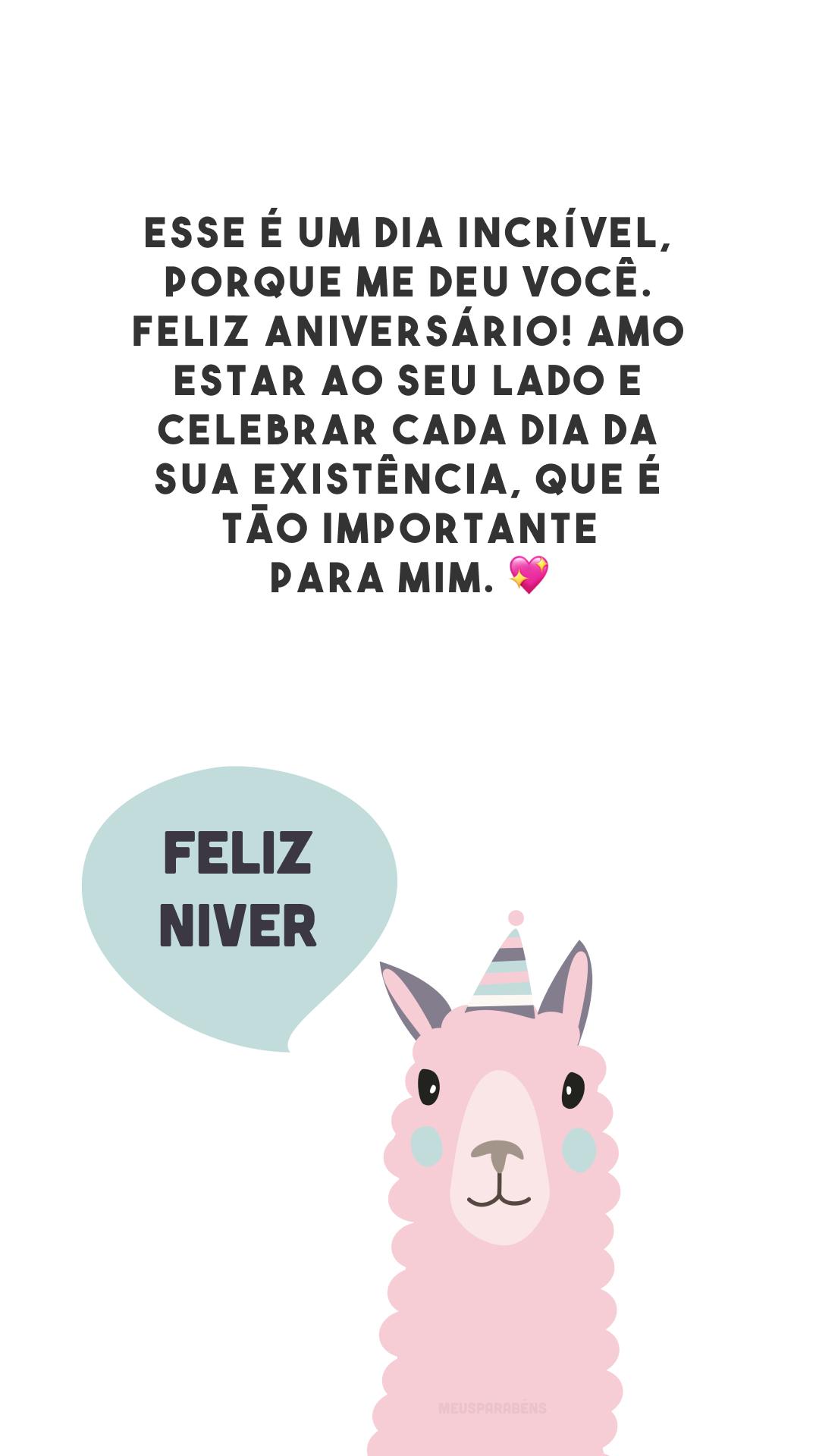 Esse é um dia incrível, porque me deu você. Feliz aniversário! Amo estar ao seu lado e celebrar cada dia da sua existência, que é tão importante para mim. 💖