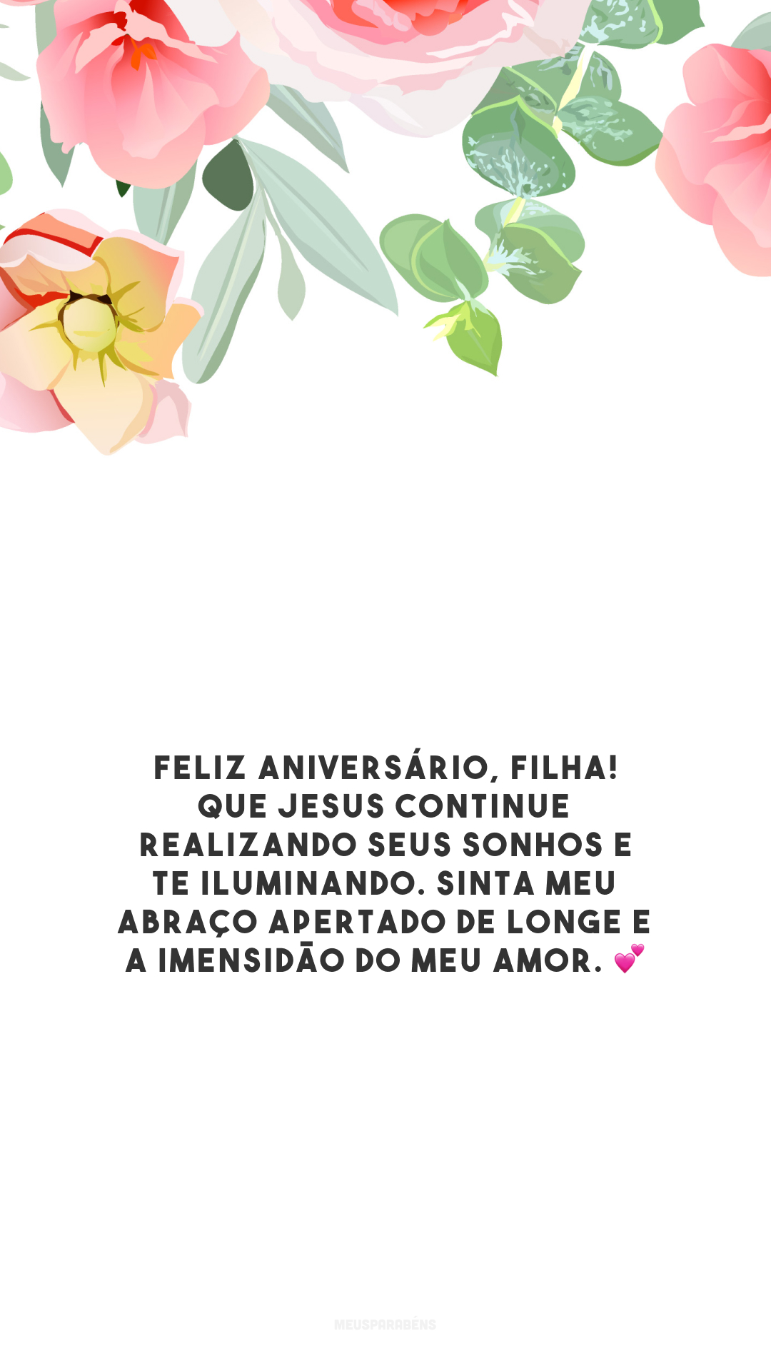 Feliz aniversário, filha! Que Jesus continue realizando seus sonhos e te iluminando. Sinta meu abraço apertado de longe e a imensidão do meu amor. 💕