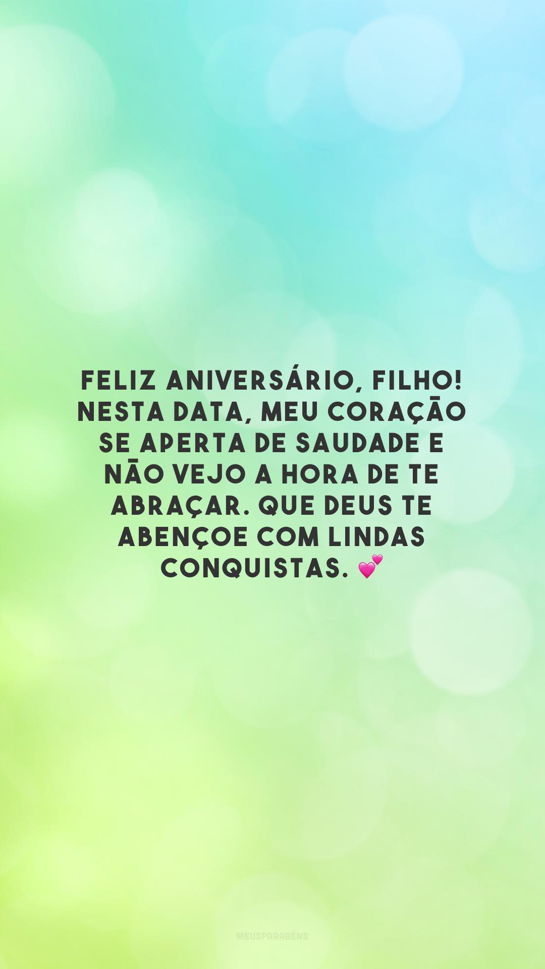 Feliz aniversário, filho! Nesta data, meu coração se aperta de saudade e não vejo a hora de te abraçar. Que Deus te abençoe com lindas conquistas. 💕