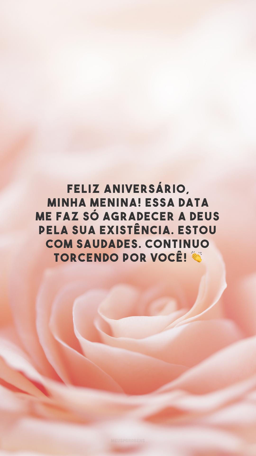 Feliz aniversário, minha menina! Essa data me faz só agradecer a Deus pela sua existência. Estou com saudades. Continuo torcendo por você! 👏