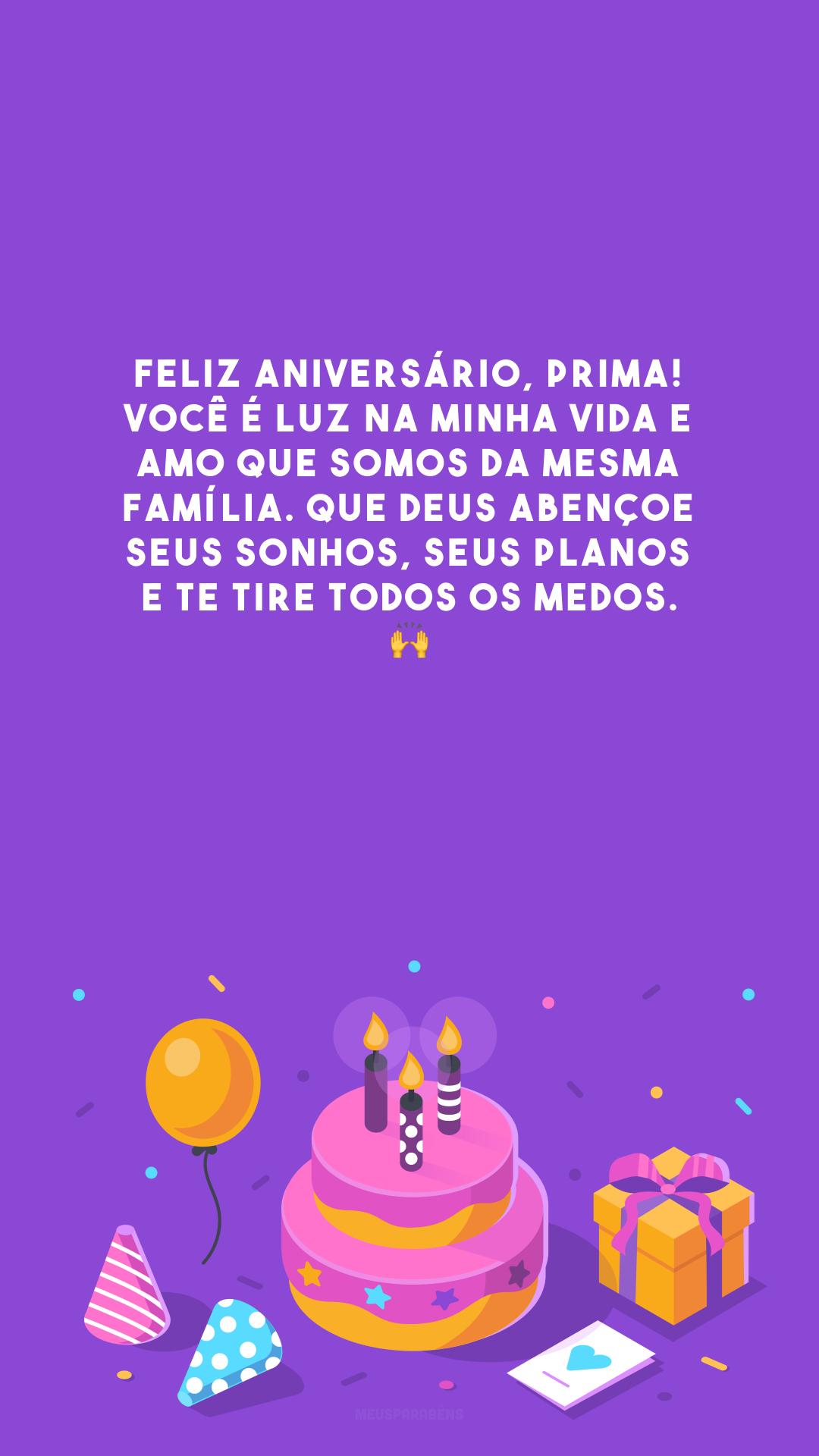 Feliz aniversário, prima! Você é luz na minha vida e amo que somos da mesma família. Que Deus abençoe seus sonhos, seus planos e te tire todos os medos. 🙌