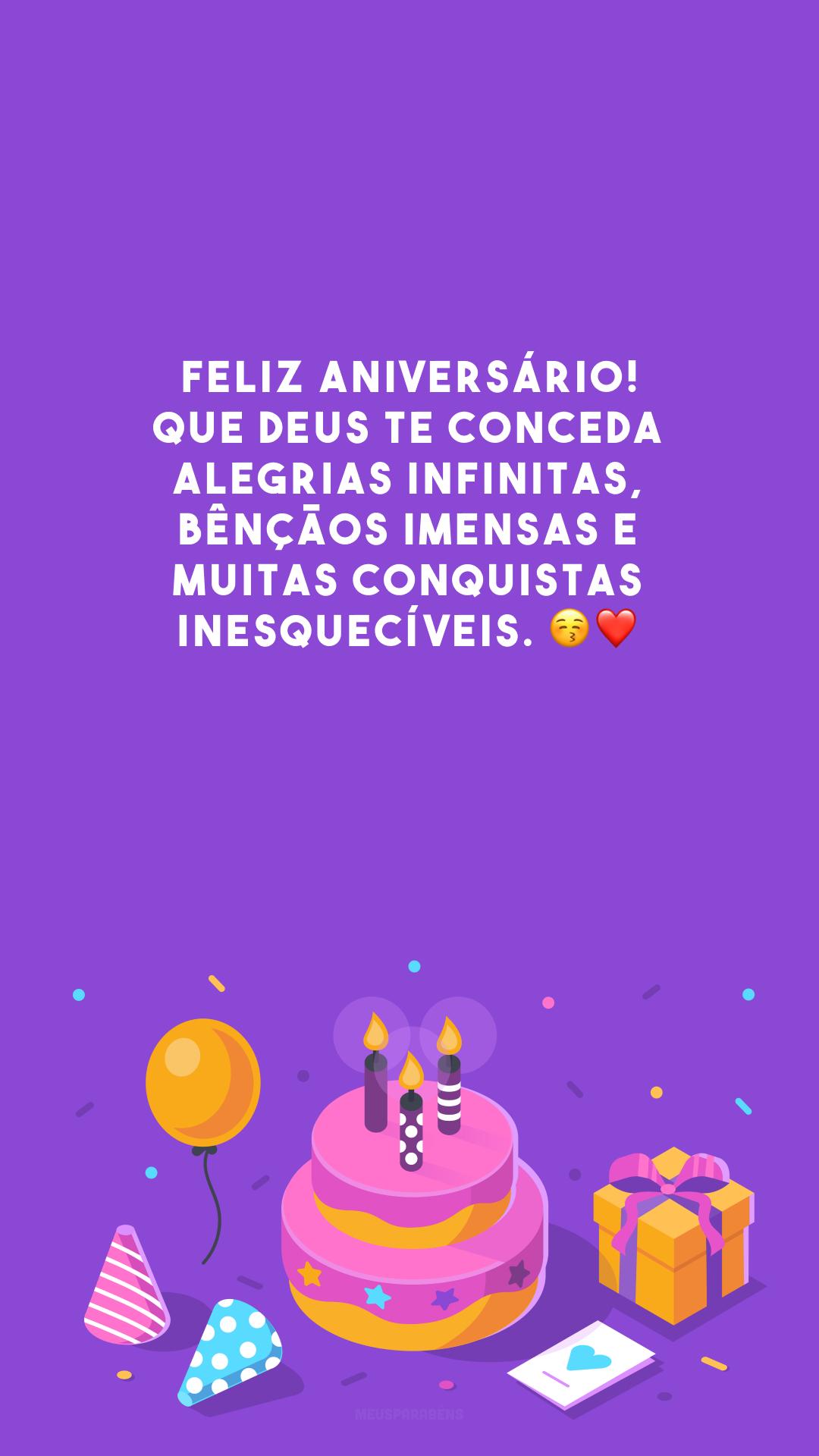 Feliz aniversário! Que Deus te conceda alegrias infinitas, bênçãos imensas e muitas conquistas inesquecíveis. 😚❤️