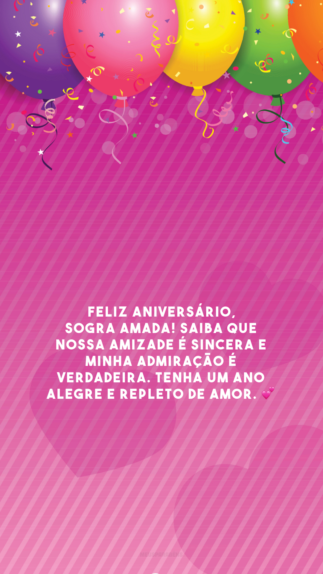 Feliz aniversário, sogra amada! Saiba que nossa amizade é sincera e minha admiração é verdadeira. Tenha um ano alegre e repleto de amor. 💕
