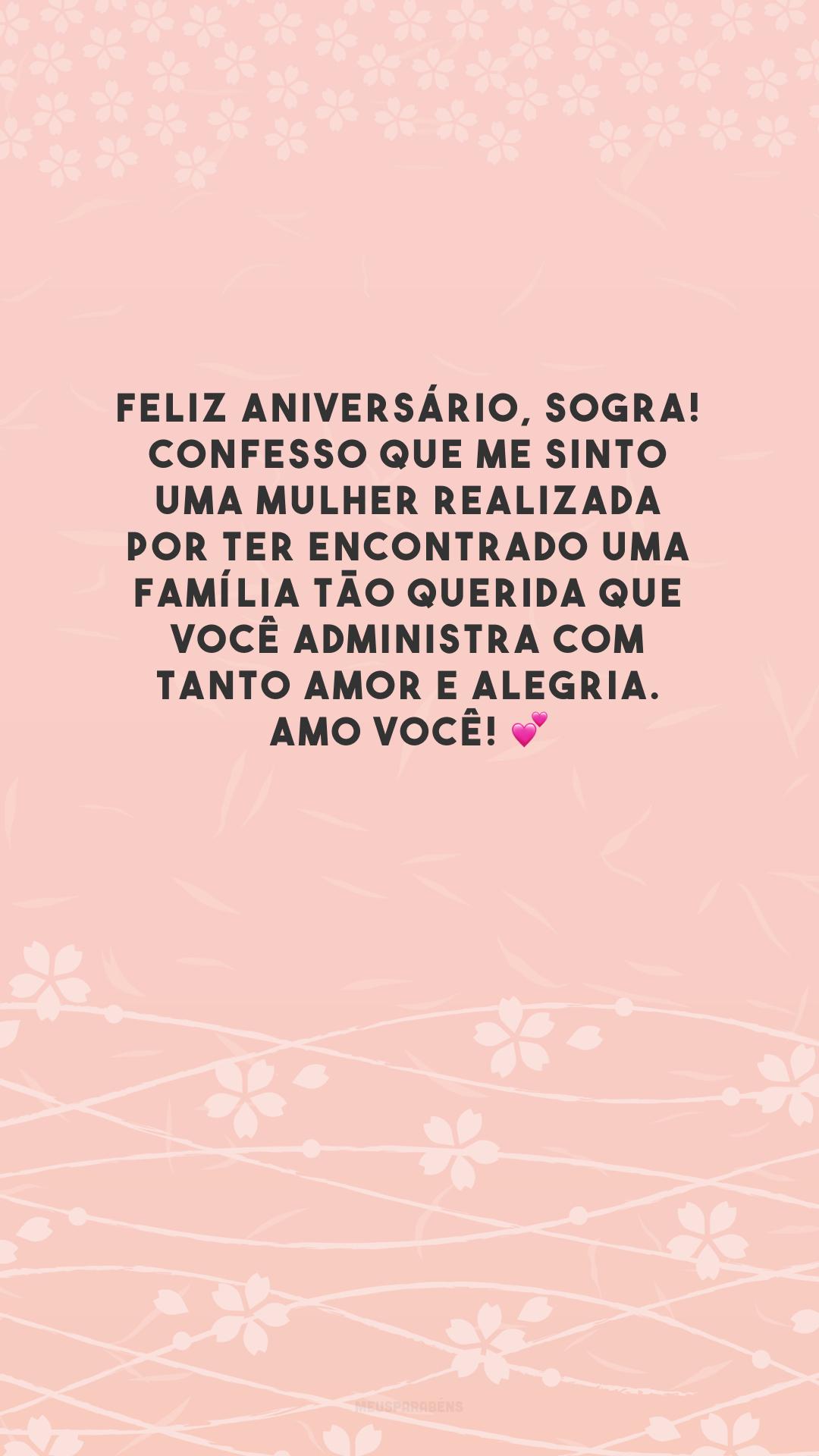 Feliz aniversário, sogra! Confesso que me sinto uma mulher realizada por ter encontrado uma família tão querida que você administra com tanto amor e alegria. Amo você! 💕