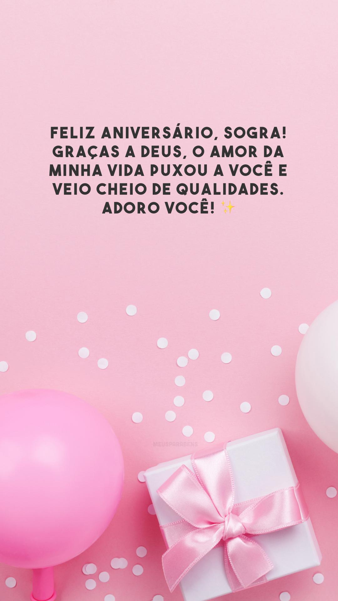 Feliz aniversário, sogra! Graças a Deus, o amor da minha vida puxou a você e veio cheio de qualidades. Adoro você! ✨