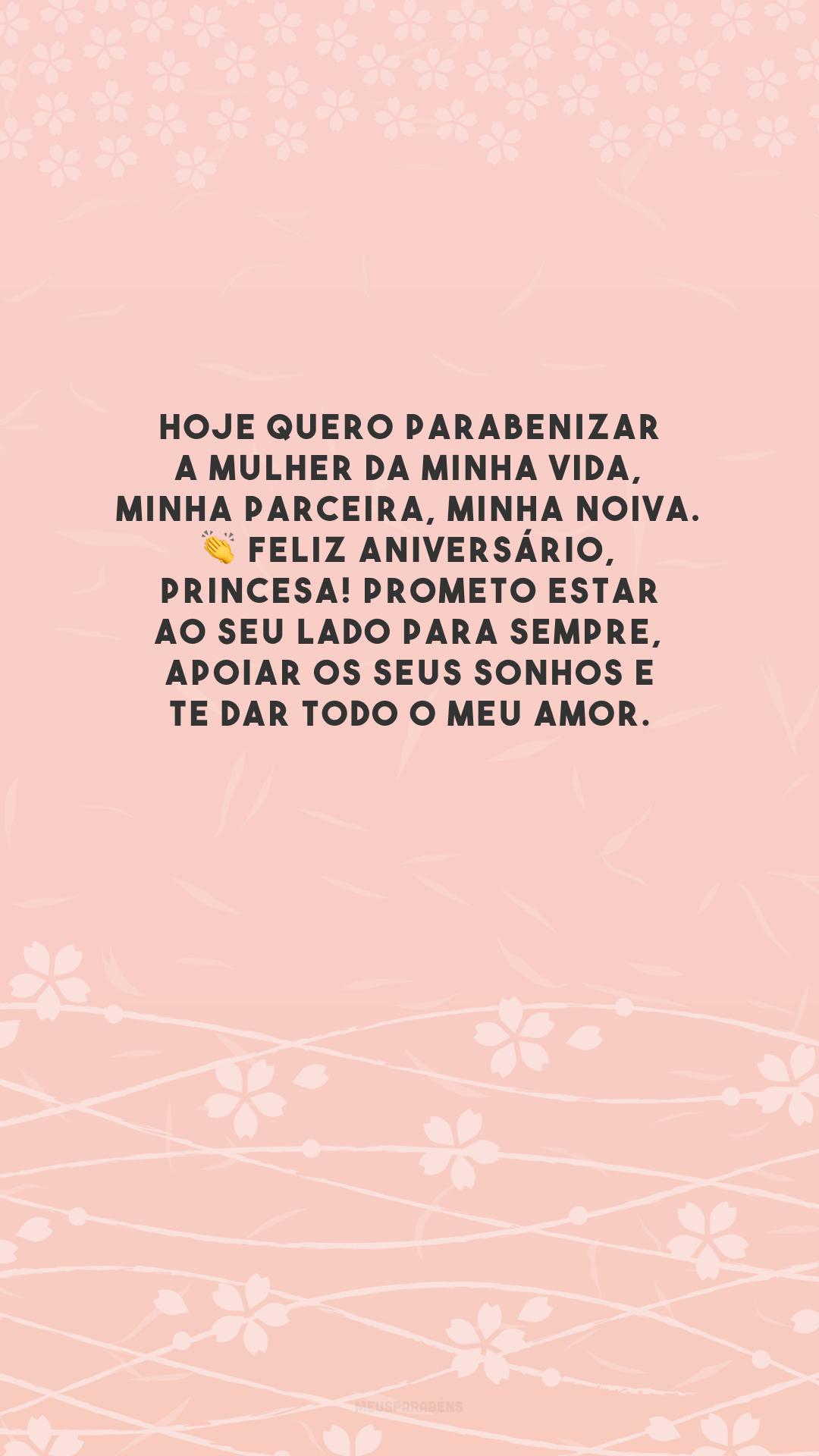 Hoje quero parabenizar a mulher da minha vida, minha parceira, minha noiva. 👏 Feliz aniversário, princesa! Prometo estar ao seu lado para sempre, apoiar os seus sonhos e te dar todo o meu amor.
