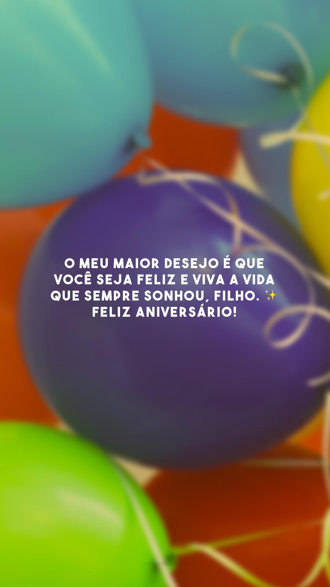O meu maior desejo é que você seja feliz e viva a vida que sempre sonhou, filho. ✨ Feliz aniversário!
