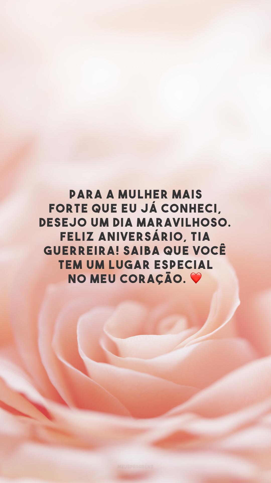 Para a mulher mais forte que eu já conheci, desejo um dia maravilhoso. Feliz aniversário, tia guerreira! Saiba que você tem um lugar especial no meu coração. ❤️