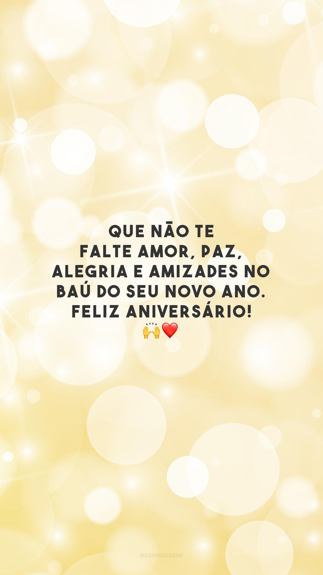 Que não te falte amor, paz, alegria e amizades no baú do seu novo ano. Feliz aniversário! 🙌❤️