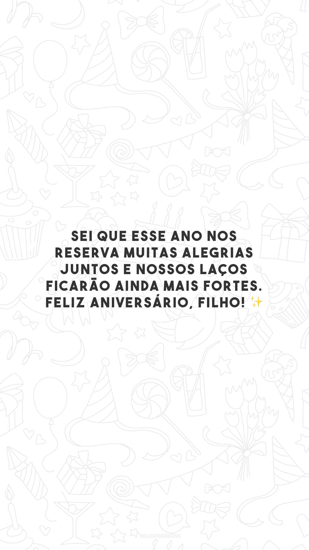 Sei que esse ano nos reserva muitas alegrias juntos e nossos laços ficarão ainda mais fortes. Feliz aniversário, filho! ✨