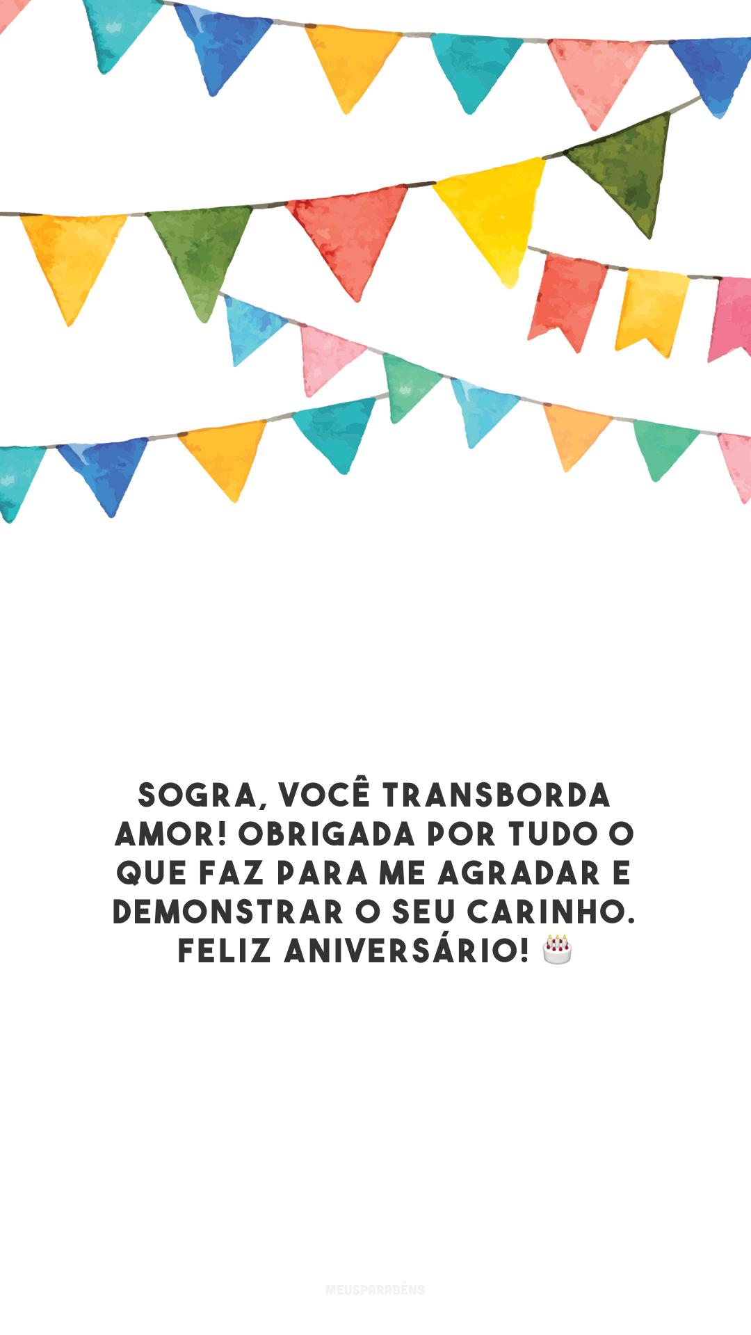 Sogra, você transborda amor! Obrigada por tudo o que faz para me agradar e demonstrar o seu carinho. Feliz aniversário! 🎂