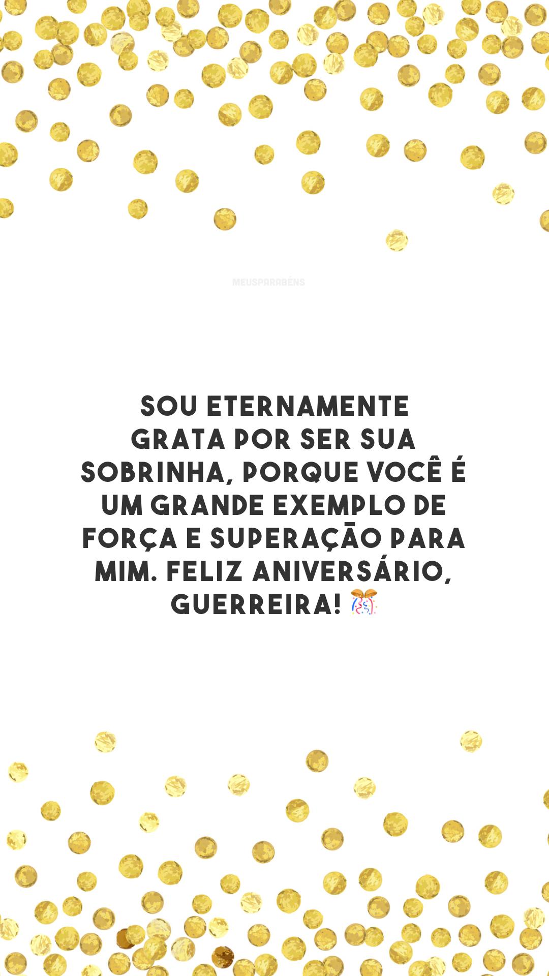 Sou eternamente grata por ser sua sobrinha, porque você é um grande exemplo de força e superação para mim. Feliz aniversário, guerreira! 🎊