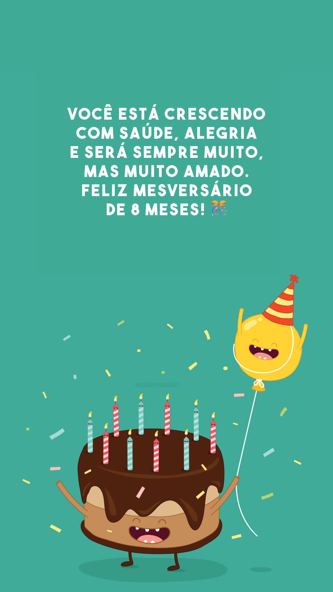 Você está crescendo com saúde, alegria e será sempre muito, mas muito amado. Feliz mesversário de 8 meses! 🎊