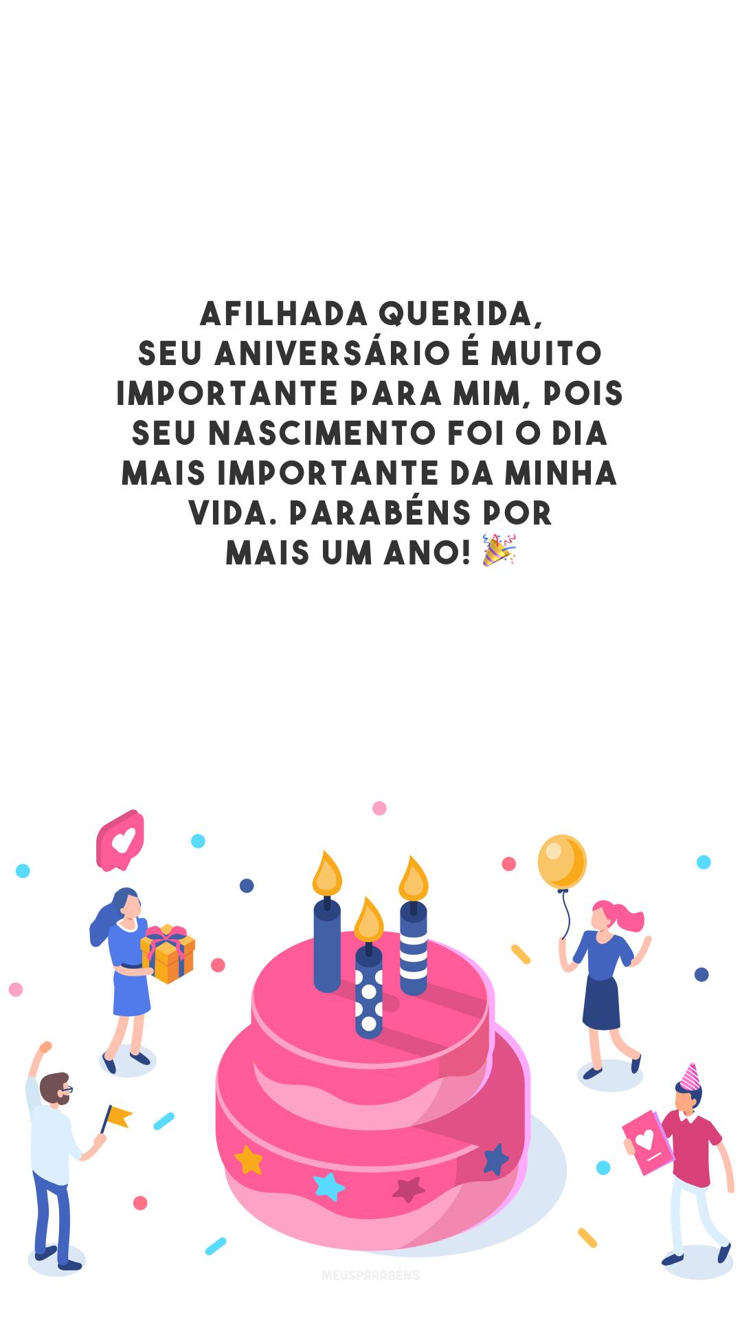 Afilhada querida, seu aniversário é muito importante para mim, pois seu nascimento foi o dia mais importante da minha vida. Parabéns por mais um ano! 🎉