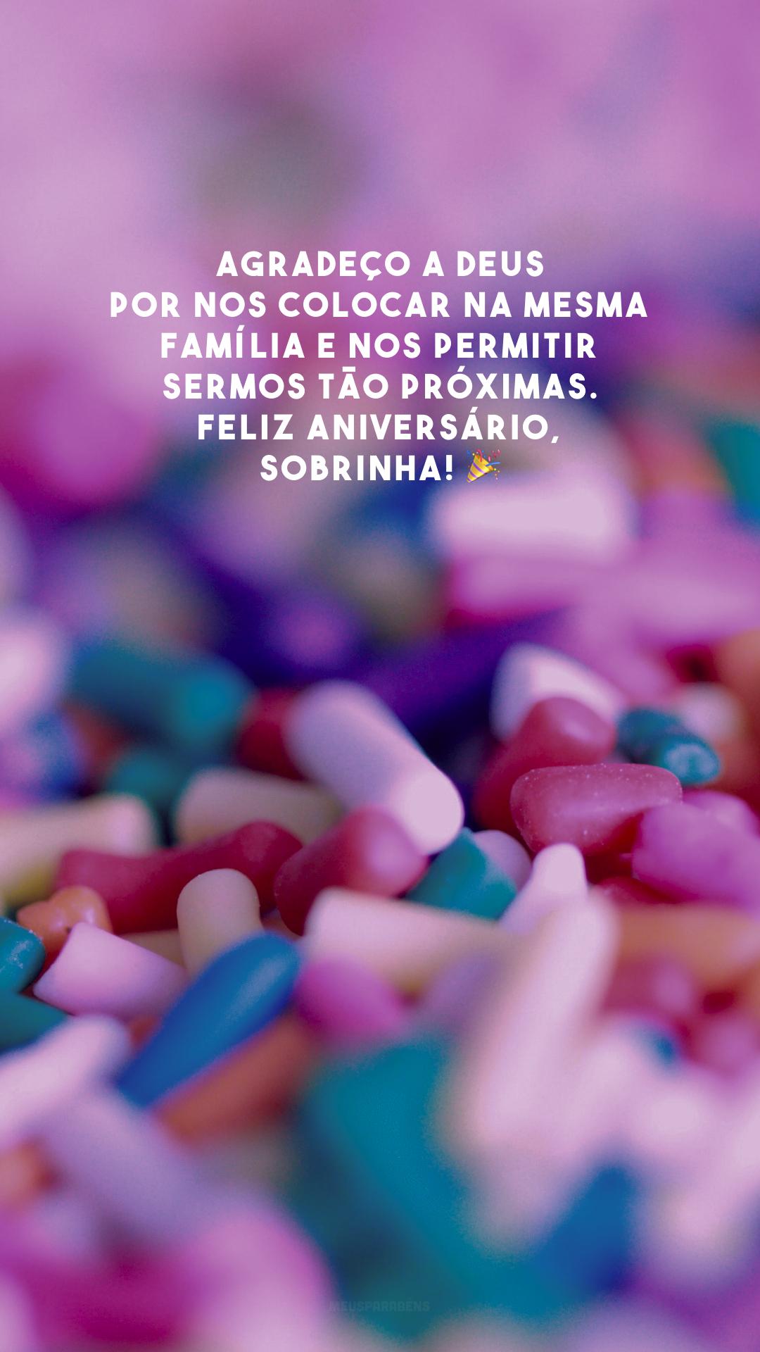 Agradeço a Deus por nos colocar na mesma família e nos permitir sermos tão próximas. Feliz aniversário, sobrinha! 🎉