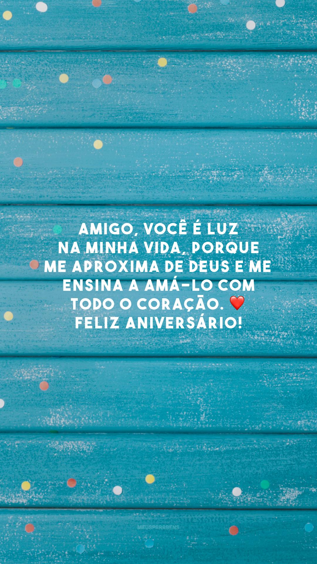 Amigo, você é luz na minha vida, porque me aproxima de Deus e me ensina a amá-lo com todo o coração. ❤️ Feliz aniversário!