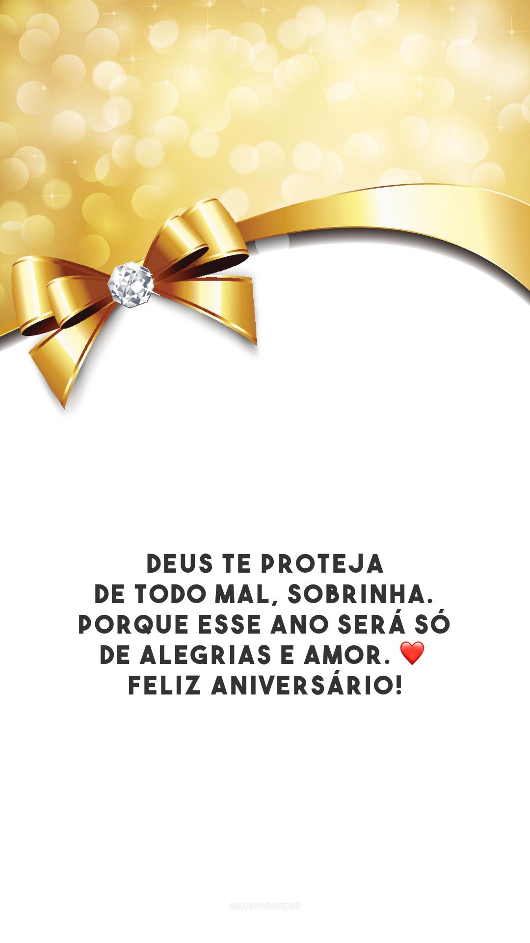 Deus te proteja de todo mal, sobrinha. Porque esse ano será só de alegrias e amor. ❤️ Feliz aniversário!