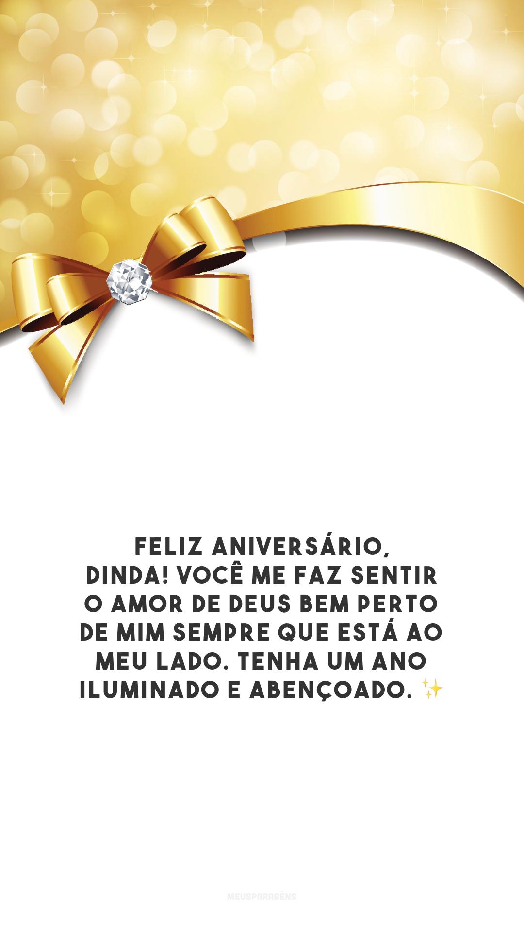 Feliz aniversário, dinda! Você me faz sentir o amor de Deus bem perto de mim sempre que está ao meu lado. Tenha um ano iluminado e abençoado. ✨