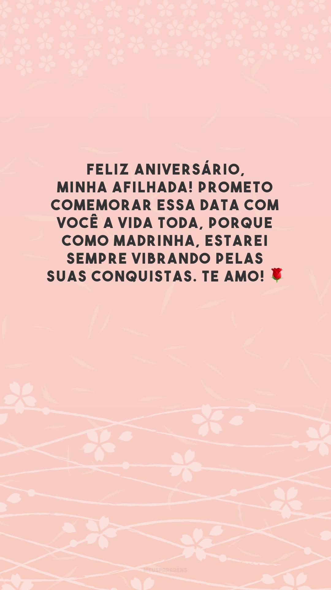 Feliz aniversário, minha afilhada! Prometo comemorar essa data com você a vida toda, porque como madrinha, estarei sempre vibrando pelas suas conquistas. Te amo! 🌹