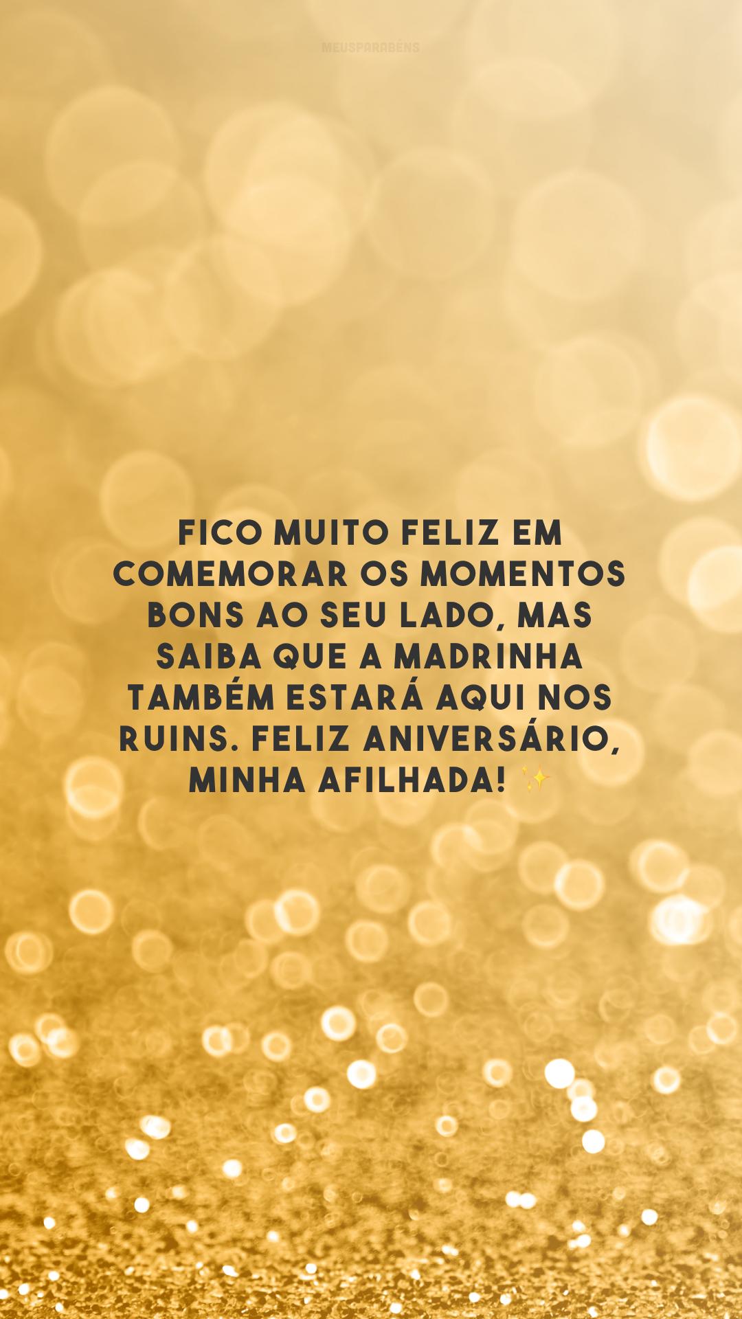 Fico muito feliz em comemorar os momentos bons ao seu lado, mas saiba que a madrinha também estará aqui nos ruins. Feliz aniversário, minha afilhada! ✨