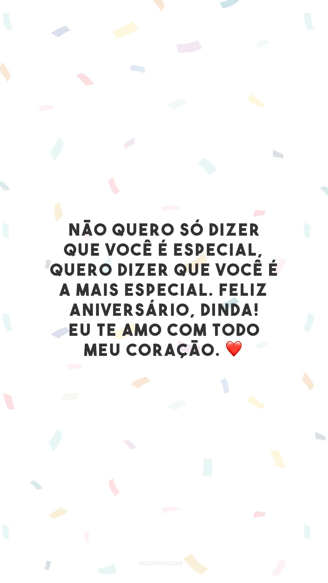 Não quero só dizer que você é especial, quero dizer que você é a mais especial. Feliz aniversário, dinda! Eu te amo com todo meu coração. ❤️