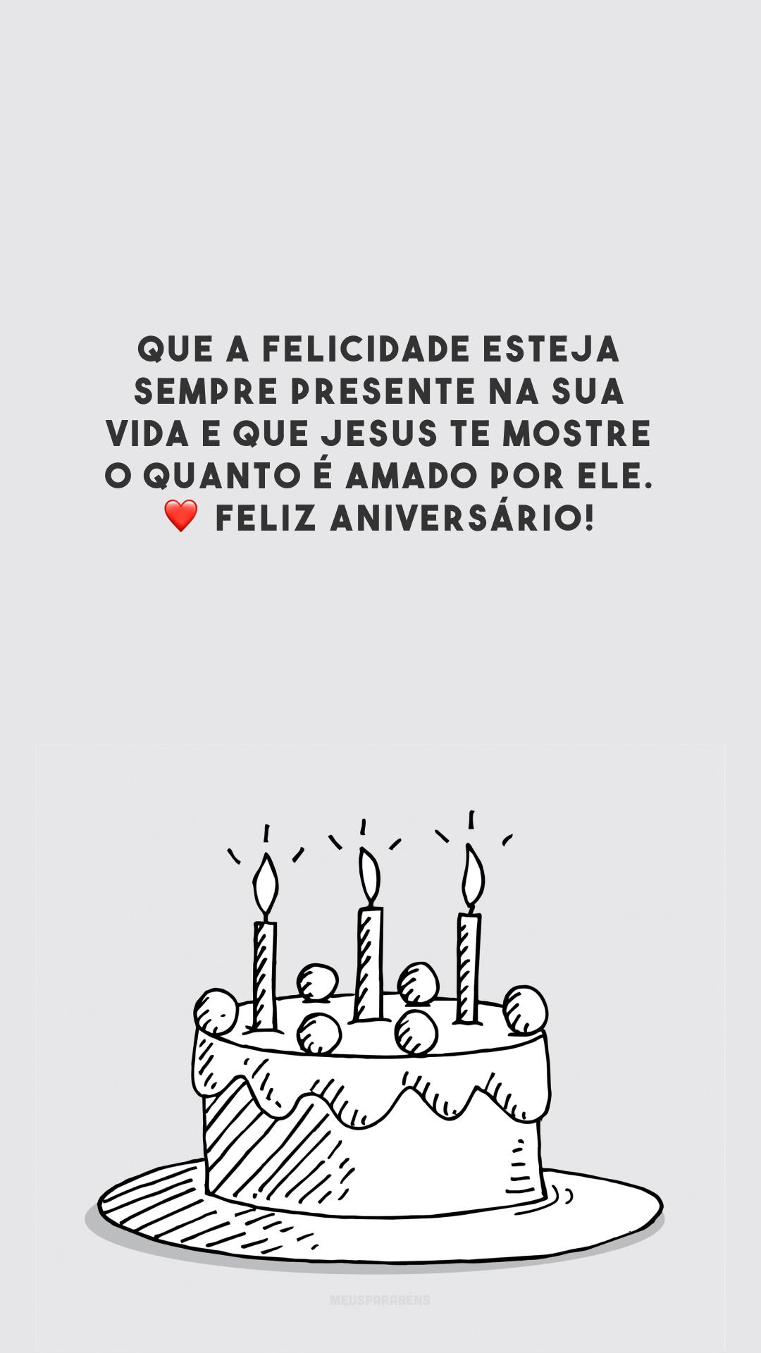Que a felicidade esteja sempre presente na sua vida e que Jesus te mostre o quanto é amado por Ele. ❤️ Feliz aniversário!
