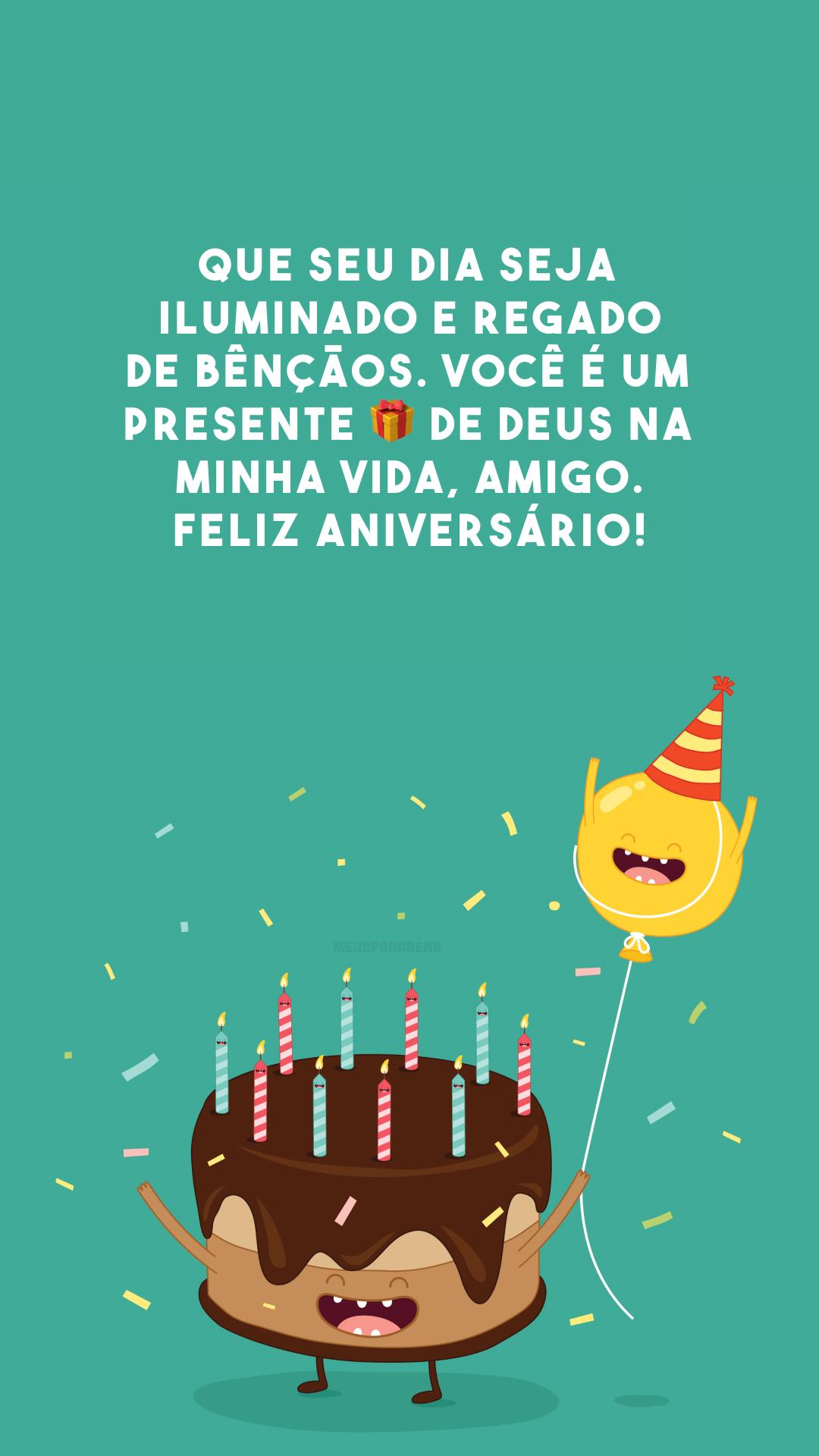 Que seu dia seja iluminado e regado de bênçãos. Você é um presente 🎁 de Deus na minha vida, amigo. Feliz aniversário!