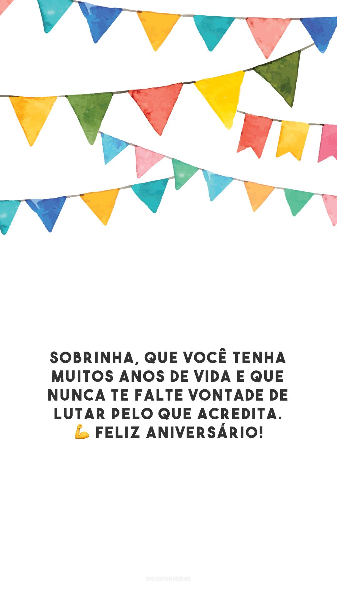 Sobrinha, que você tenha muitos anos de vida e que nunca te falte vontade de lutar pelo que acredita. 💪 Feliz aniversário!
