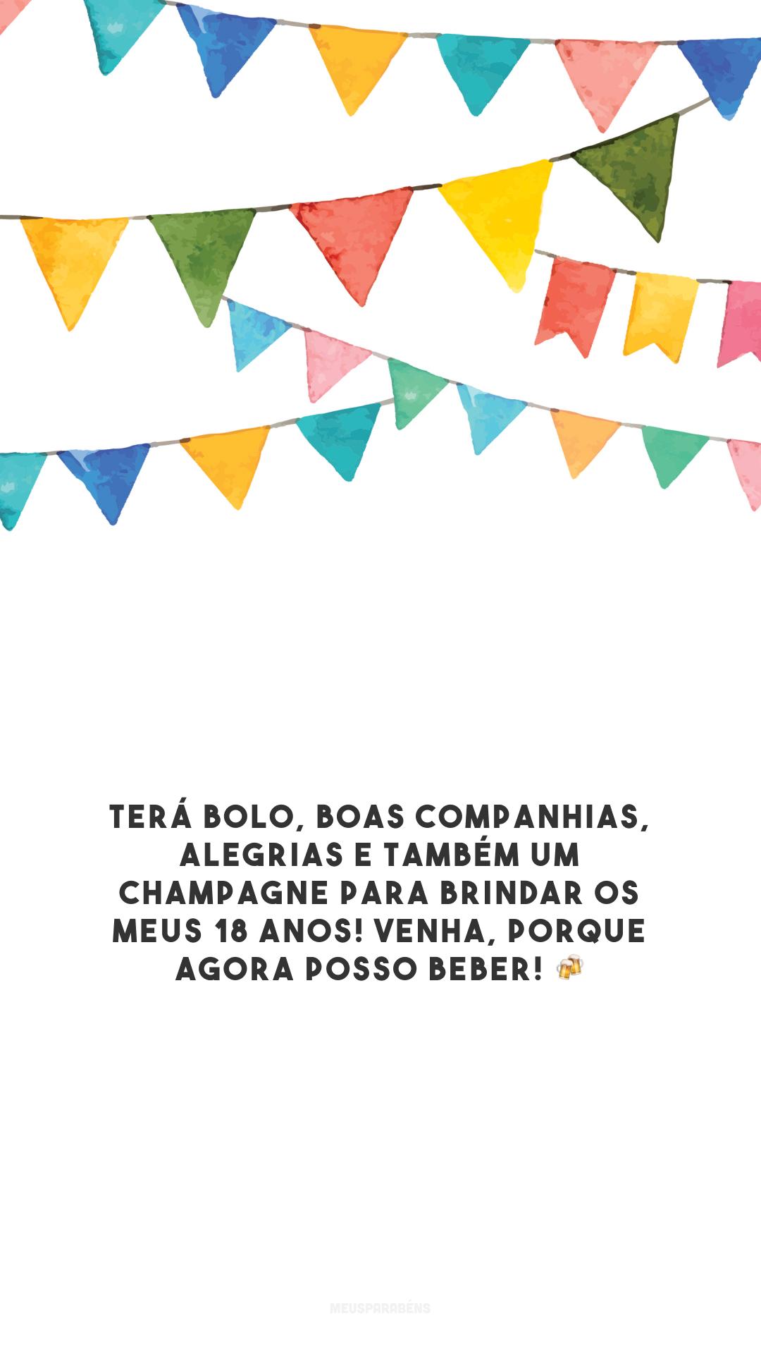 Terá bolo, boas companhias, alegrias e também um champagne para brindar os meus 18 anos! Venha, porque agora posso beber! 🍻