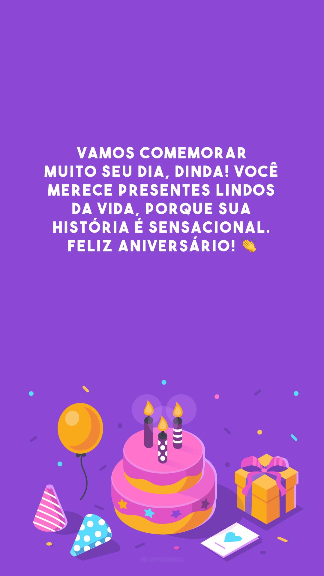 Vamos comemorar muito seu dia, dinda! Você merece presentes lindos da vida, porque sua história é sensacional. Feliz aniversário! 👏