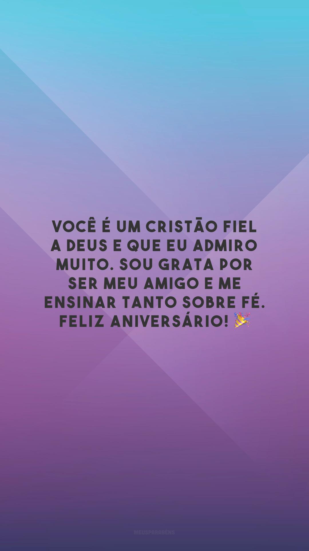 Você é um cristão fiel a Deus e que eu admiro muito. Sou grata por ser meu amigo e me ensinar tanto sobre fé. Feliz aniversário! 🎉
