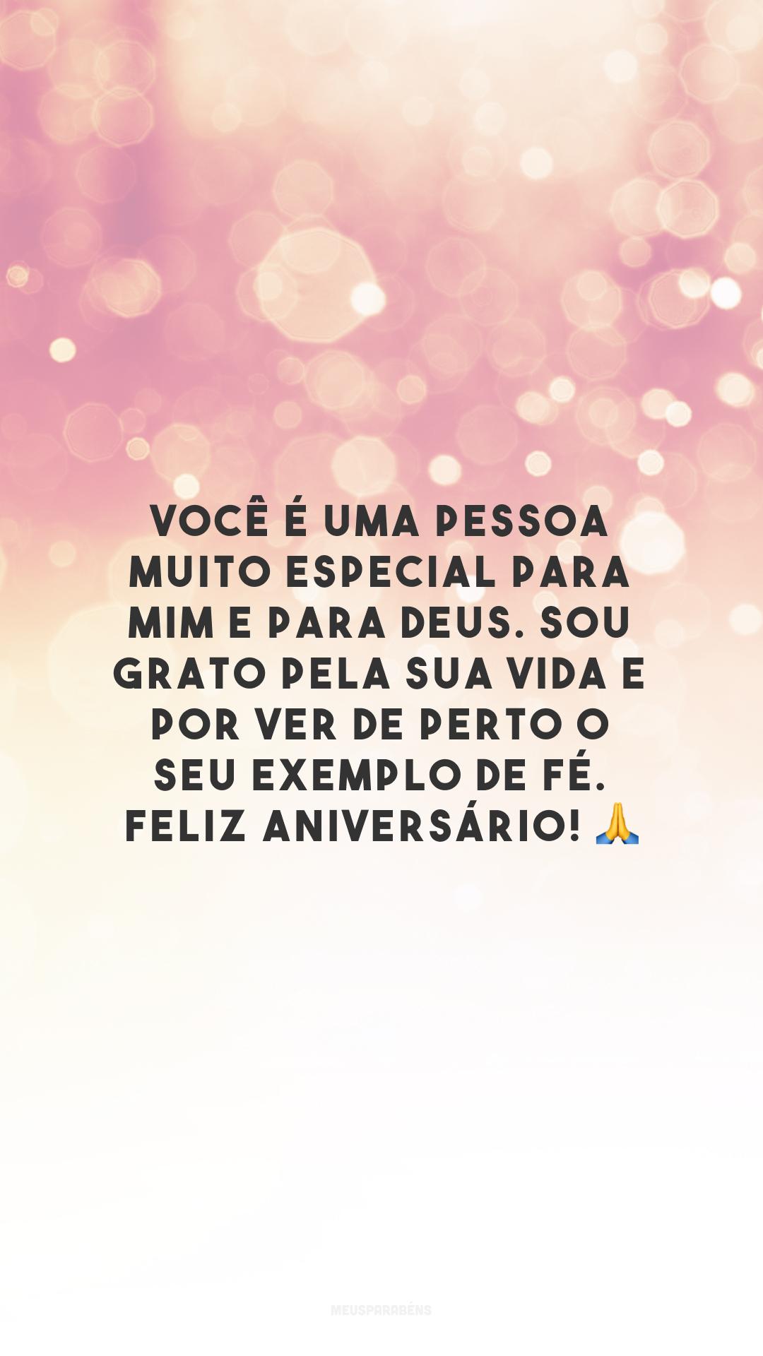 Você é uma pessoa muito especial para mim e para Deus. Sou grato pela sua vida e por ver de perto o seu exemplo de fé. Feliz aniversário! 🙏
