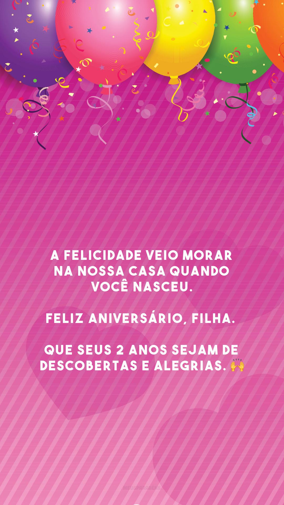 A felicidade veio morar na nossa casa quando você nasceu. Feliz aniversário, filha. Que seus 2 anos sejam de descobertas e alegrias. 🙌