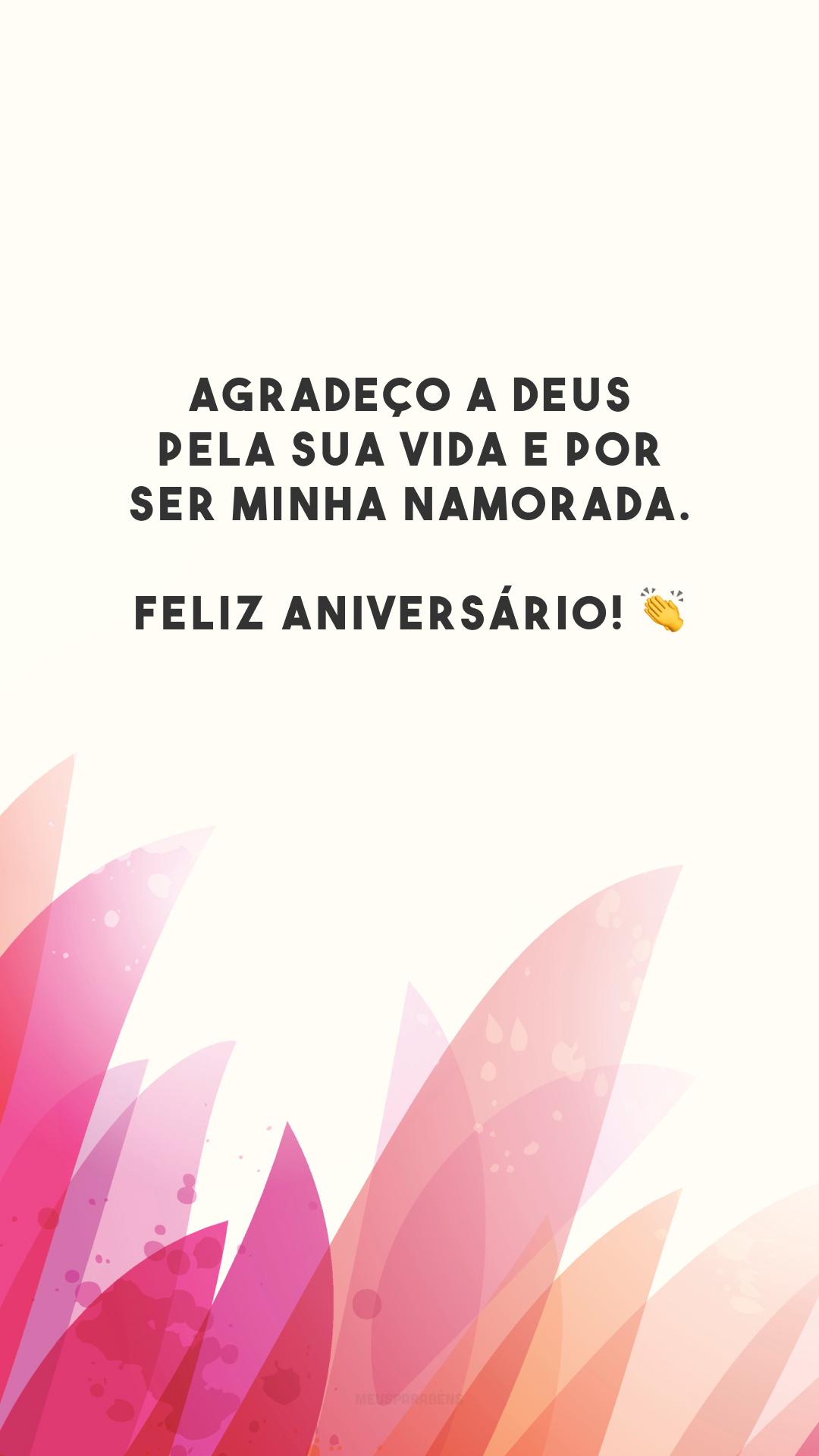 Agradeço a Deus pela sua vida e por ser minha namorada. Feliz aniversário! 👏