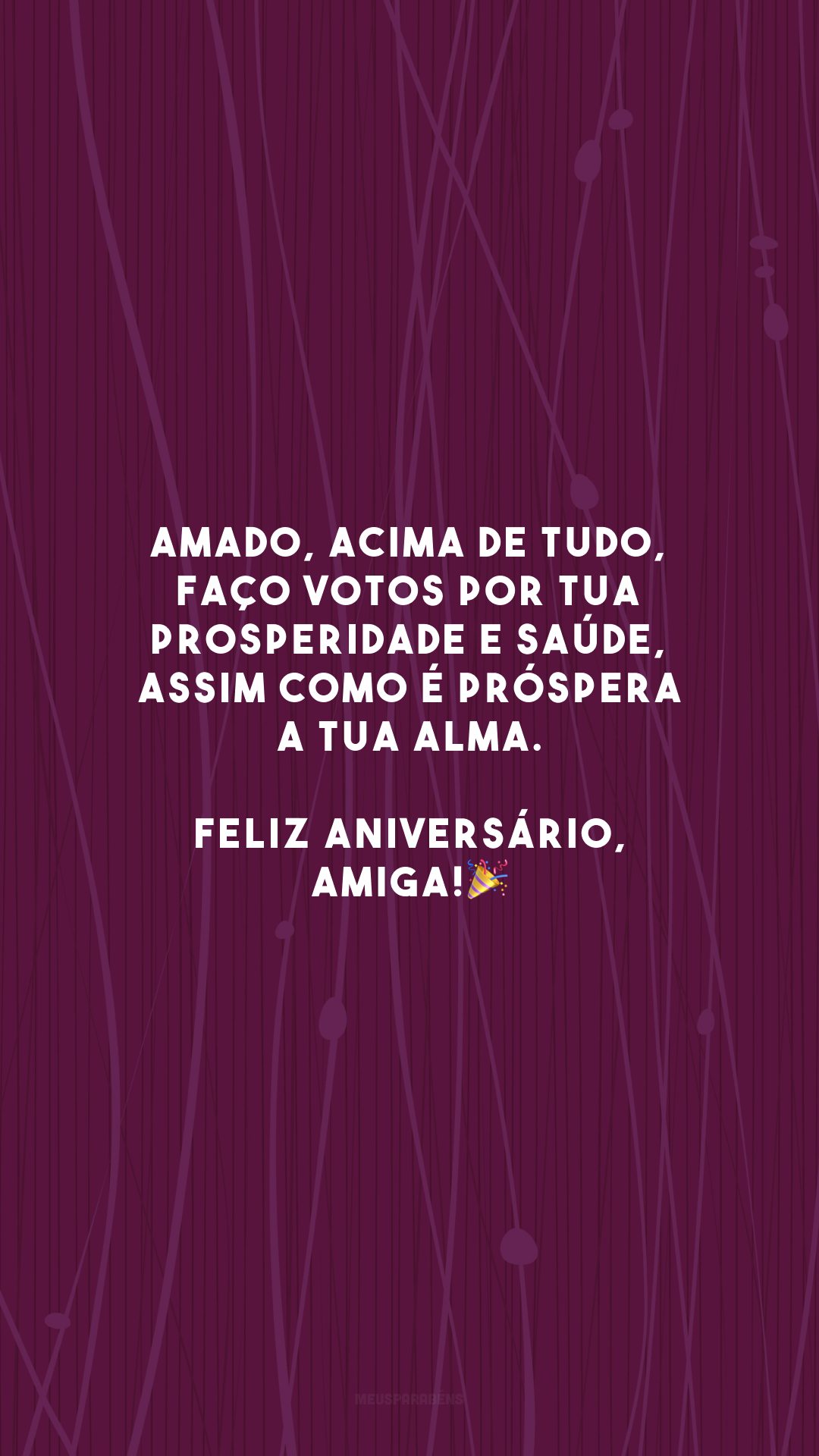 Amado, acima de tudo, faço votos por tua prosperidade e saúde, assim como é próspera a tua alma. Feliz aniversário, amiga!🎉